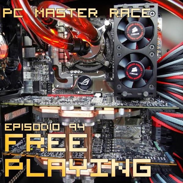 Free Playing #94: PC MASTER RACE