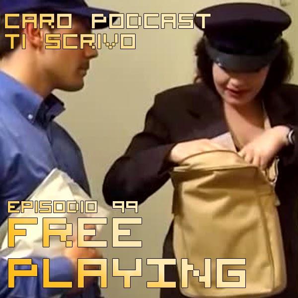 Free Playing #99: Caro podcast ti scrivo