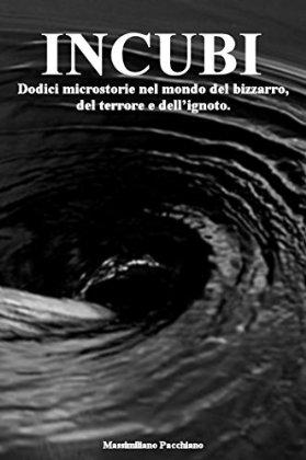 [LIBRO] INCUBI - Dodici Microstorie nel mondo del Bizzarro, del Terrore e...