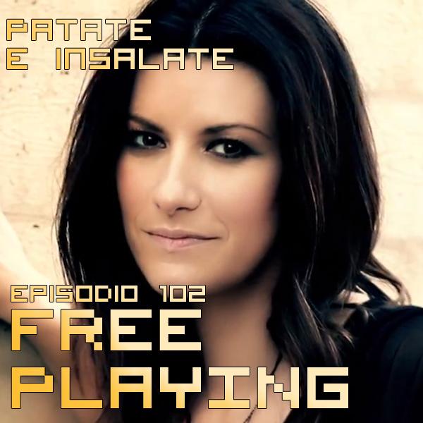 Free Playing #102: Patate e insalate