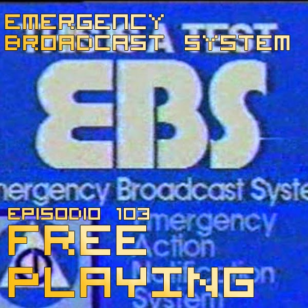 Free Playing #103: Emergency Broadcast System