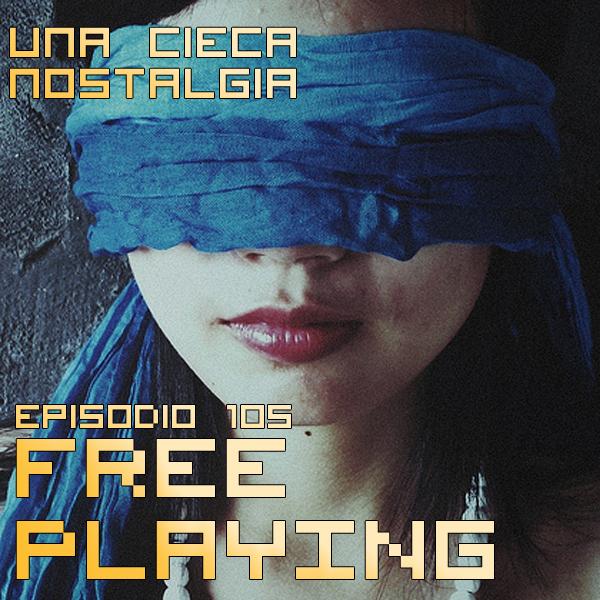 Free Playing #105: Una cieca nostalgia