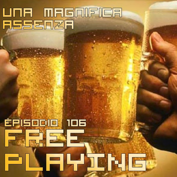 Free Playing #106: Una magnifica assenza