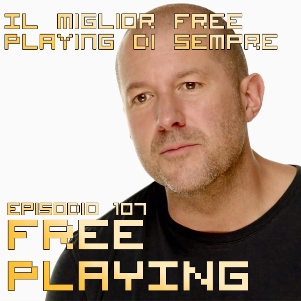 Free Playing #107: Il miglior Free Playing di sempre