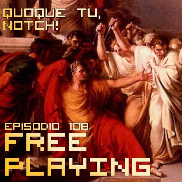 Free Playing #FP108: QUOQUE TU, NOTCH!