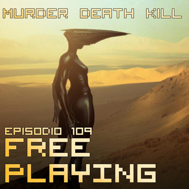 Free Playing #FP109: Murder Death Kill